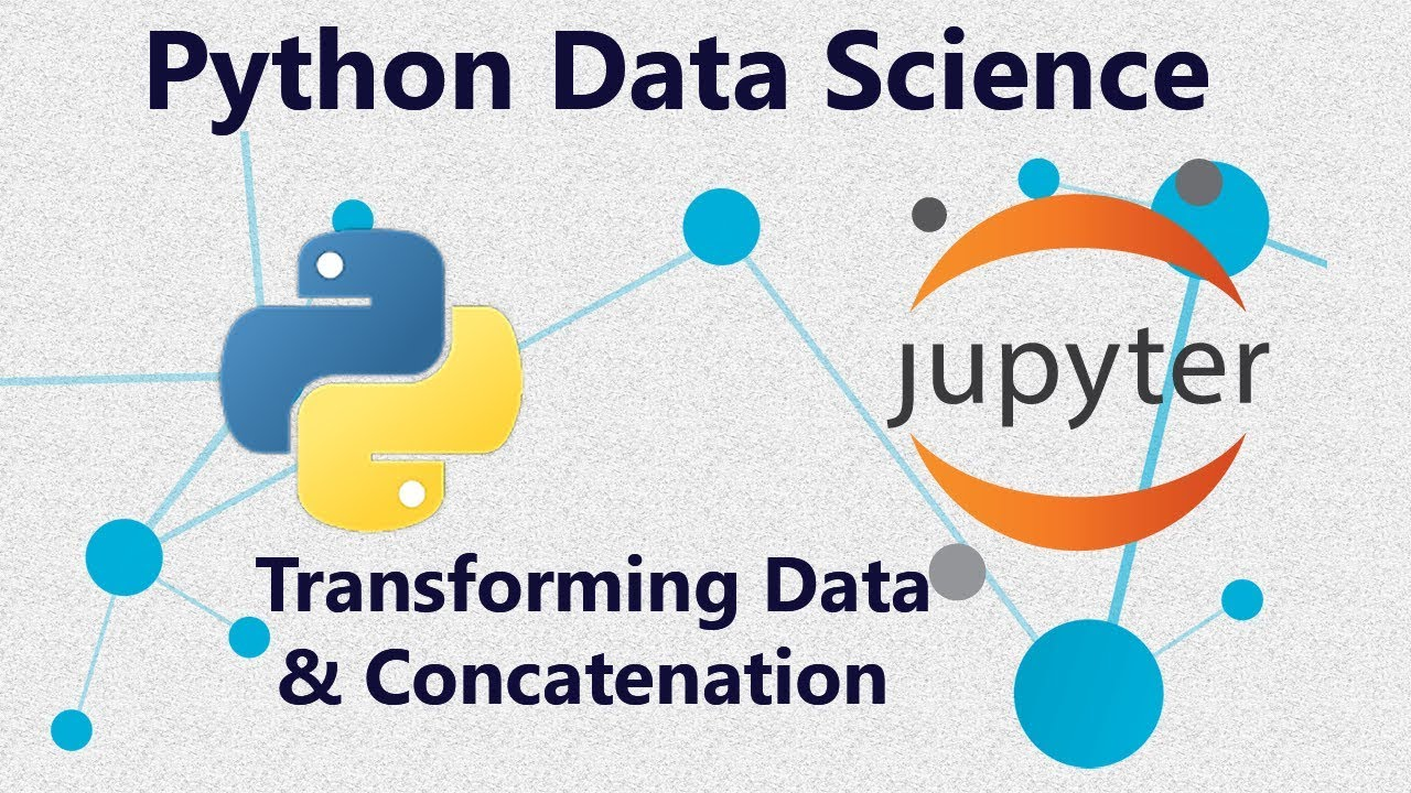 Concatenate Data and Transform Data in Python : Tutorial 4 in Jupyter Notebook