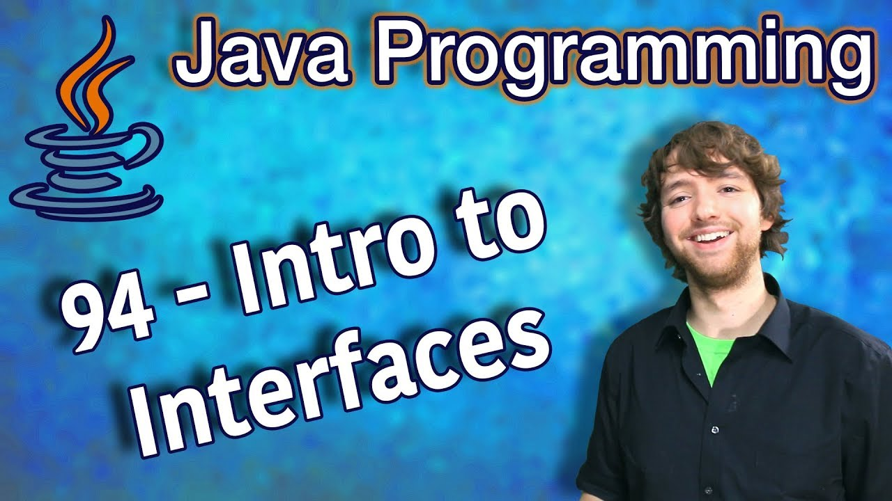 Java Programming Tutorial 94 – Intro to Interfaces
