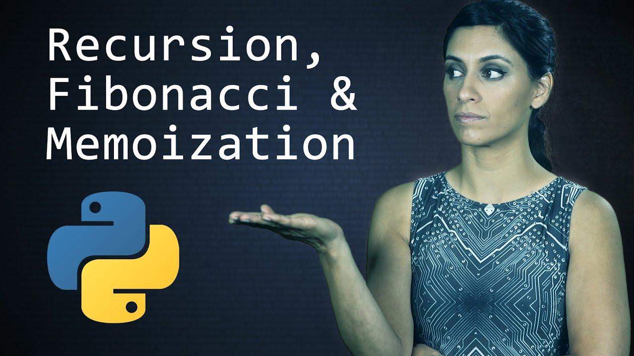 Recursion, the Fibonacci Sequence and Memoization  ||  Python Tutorial  ||  Learn Python Programming