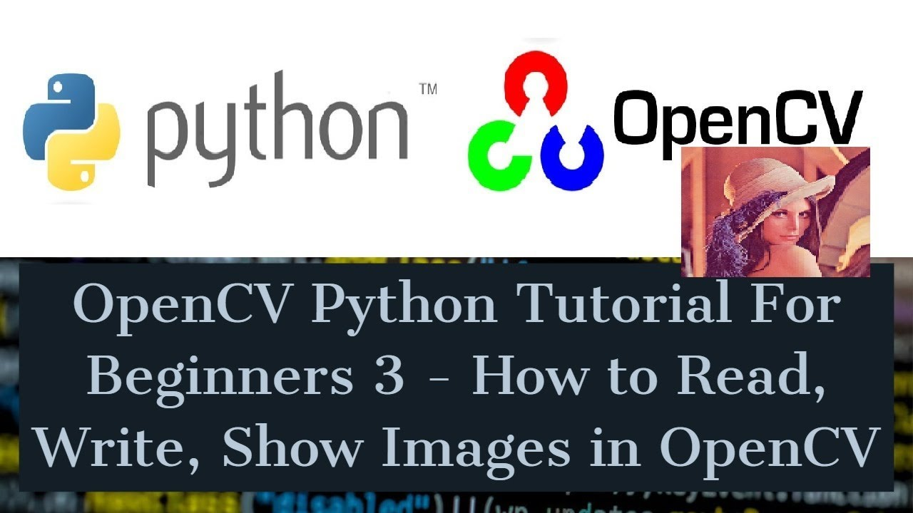OpenCV Python Tutorial For Beginners 3 – How to Read, Write, Show Images in OpenCV