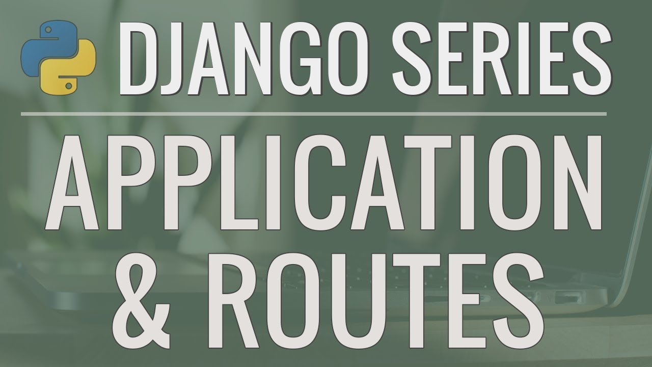 Python Django Tutorial: Full-Featured Web App Part 2 – Applications and Routes