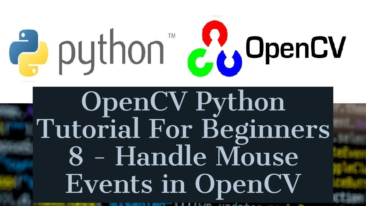 OpenCV Python Tutorial For Beginners 8 – Handle Mouse Events in OpenCV