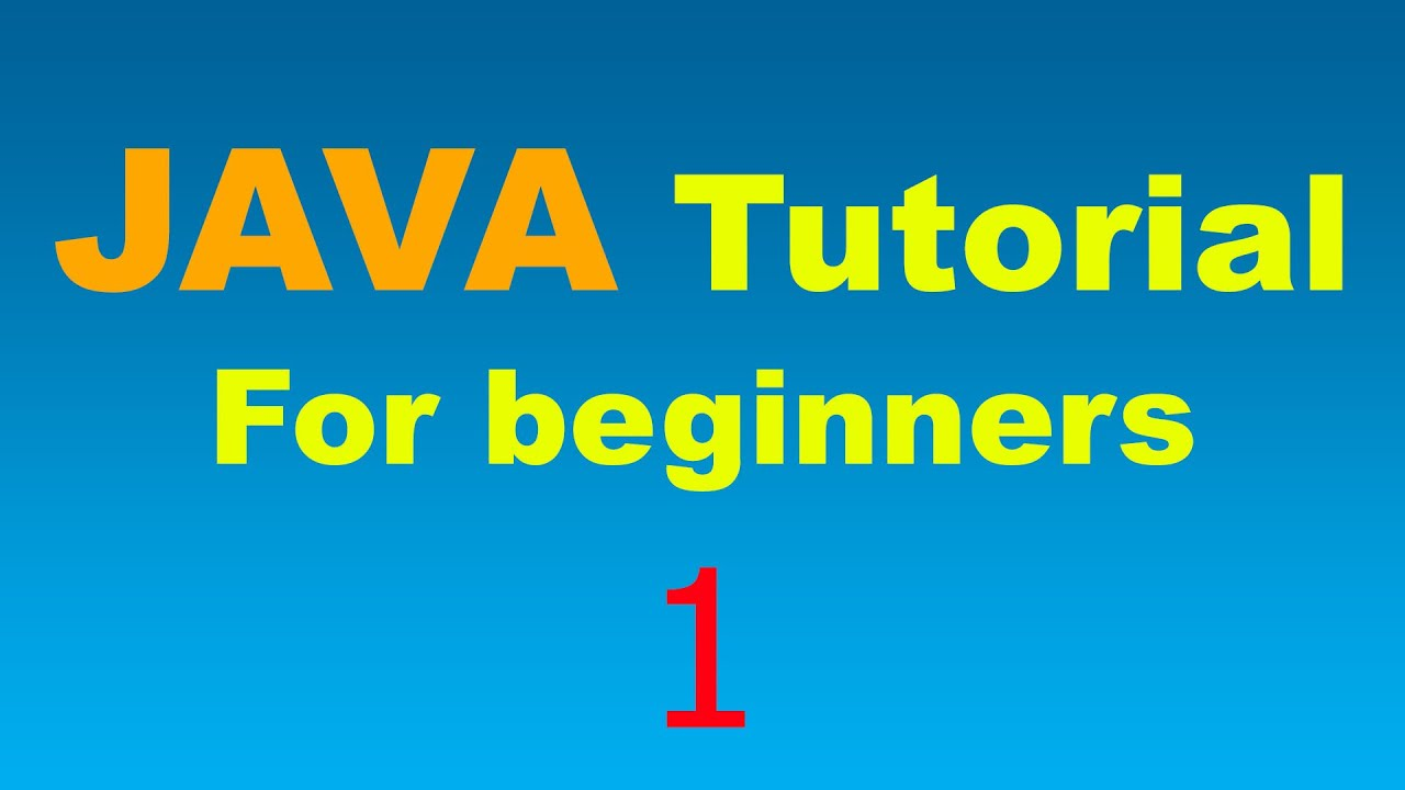 Java Tutorial for Beginners – 1 – Your first Java Program