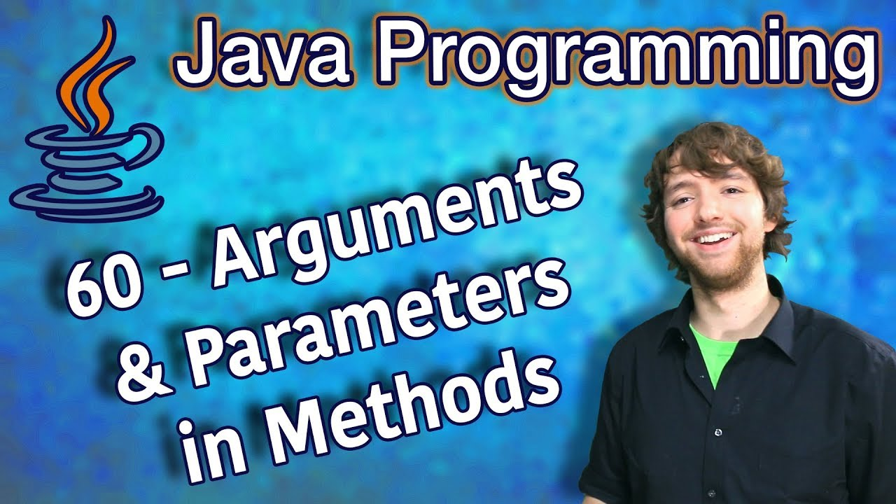Java Programming Tutorial 60 – Arguments and Parameters in Methods