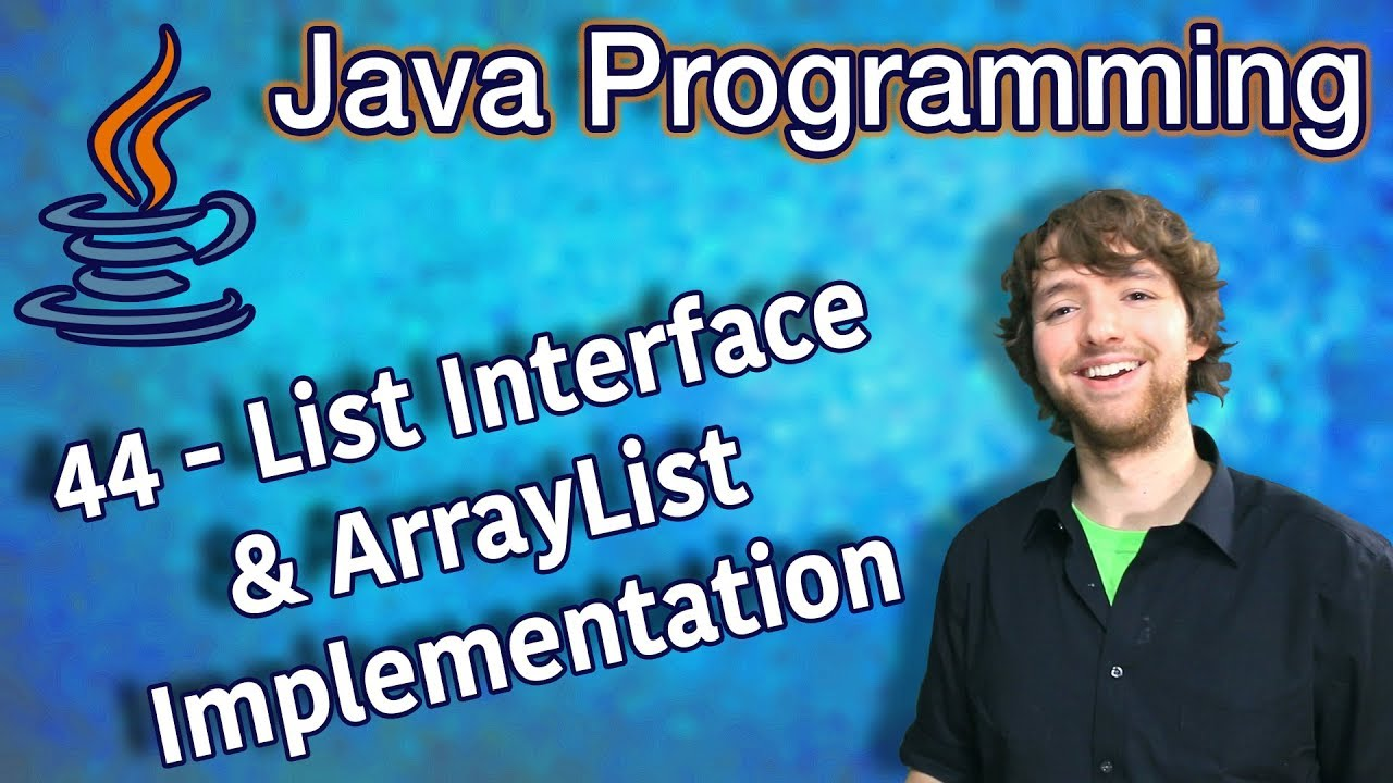 Java Programming Tutorial 44 – List Interface and ArrayList Implementation