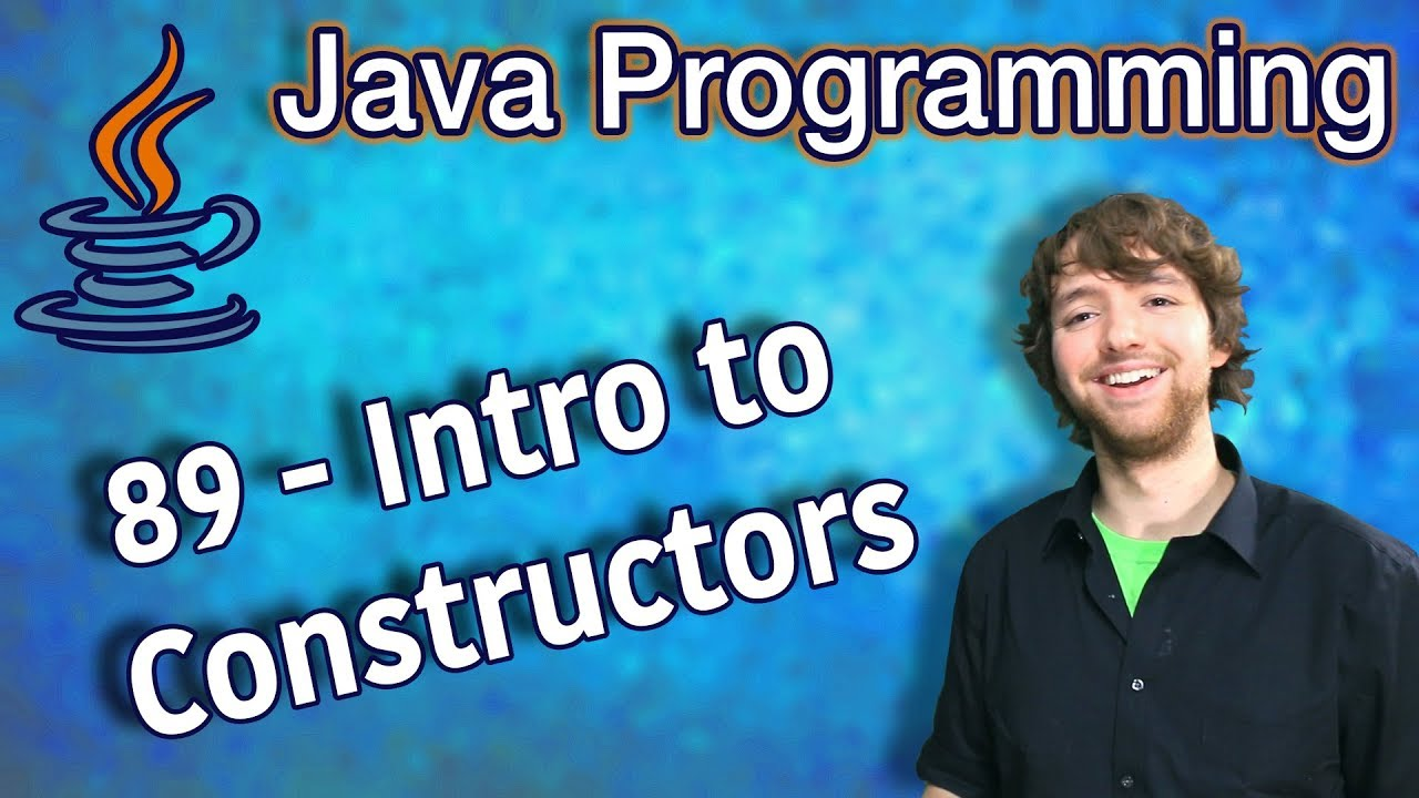 Java Programming Tutorial 89 – Intro to Constructors