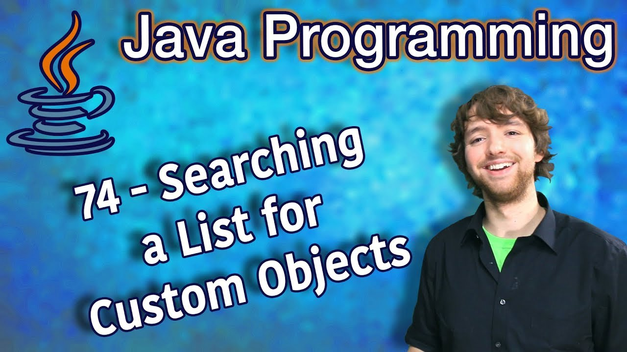 Java Programming Tutorial 74 – Searching a List for Custom Objects