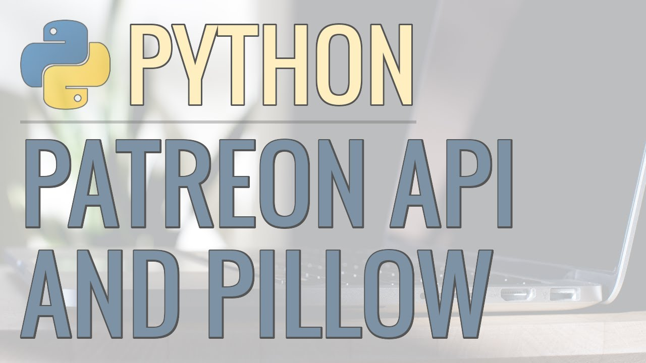 Python Tutorial: Real World Example – Using Patreon API and Pillow to Automate Image Creation