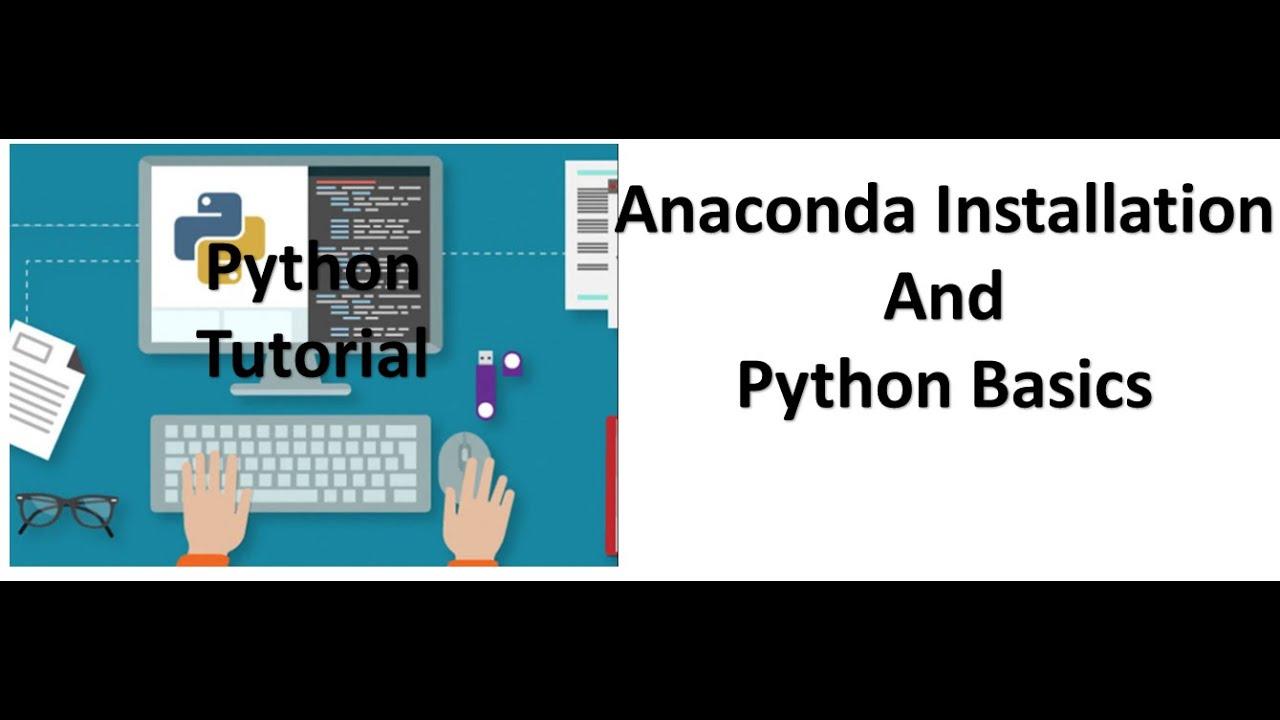 Tutorial 1- Anaconda Installation and Python Basics