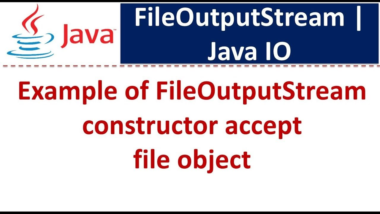 Example of FileOutputStream constructor accept file object | Java IO | Java Tutorial