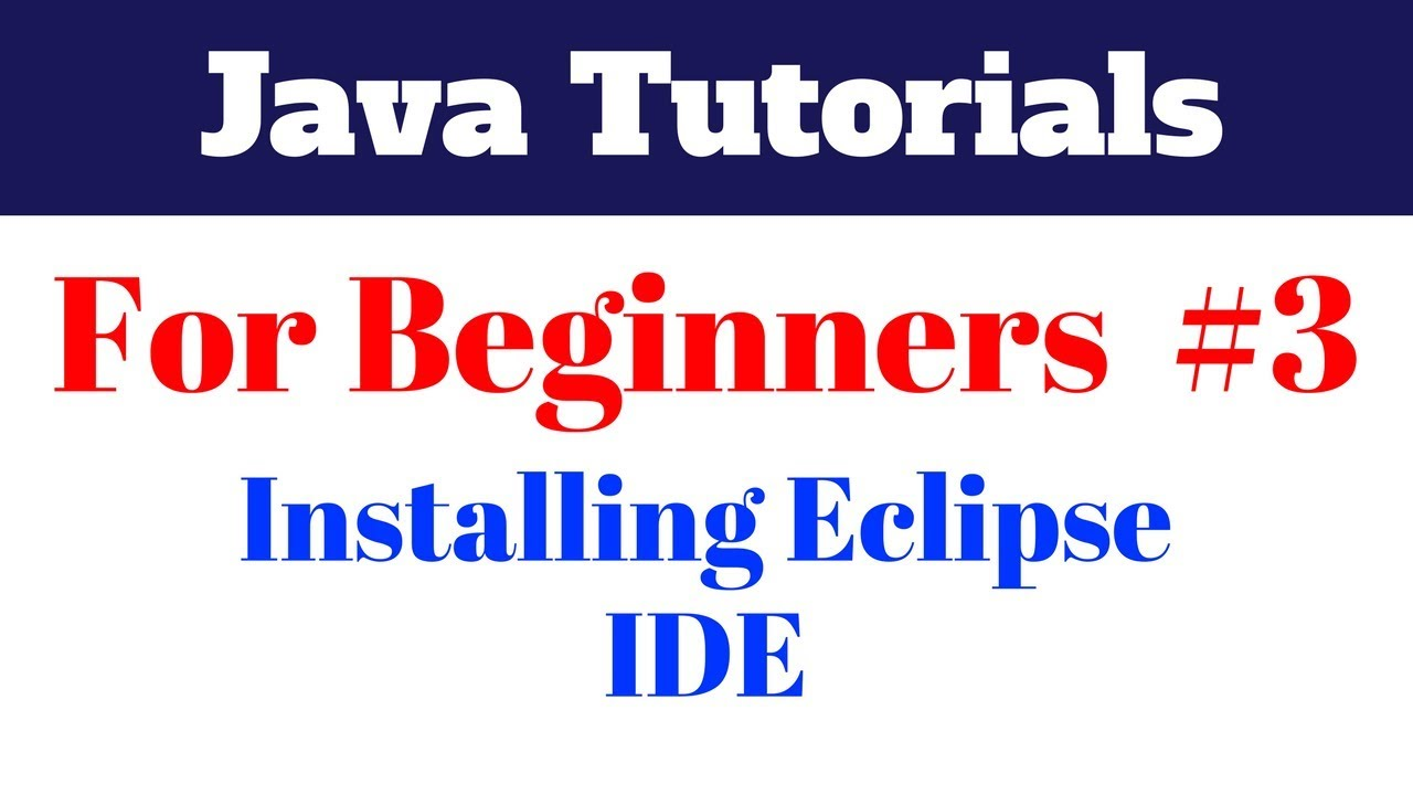 Java Tutorial For Beginners 3 – Installing Eclipse IDE