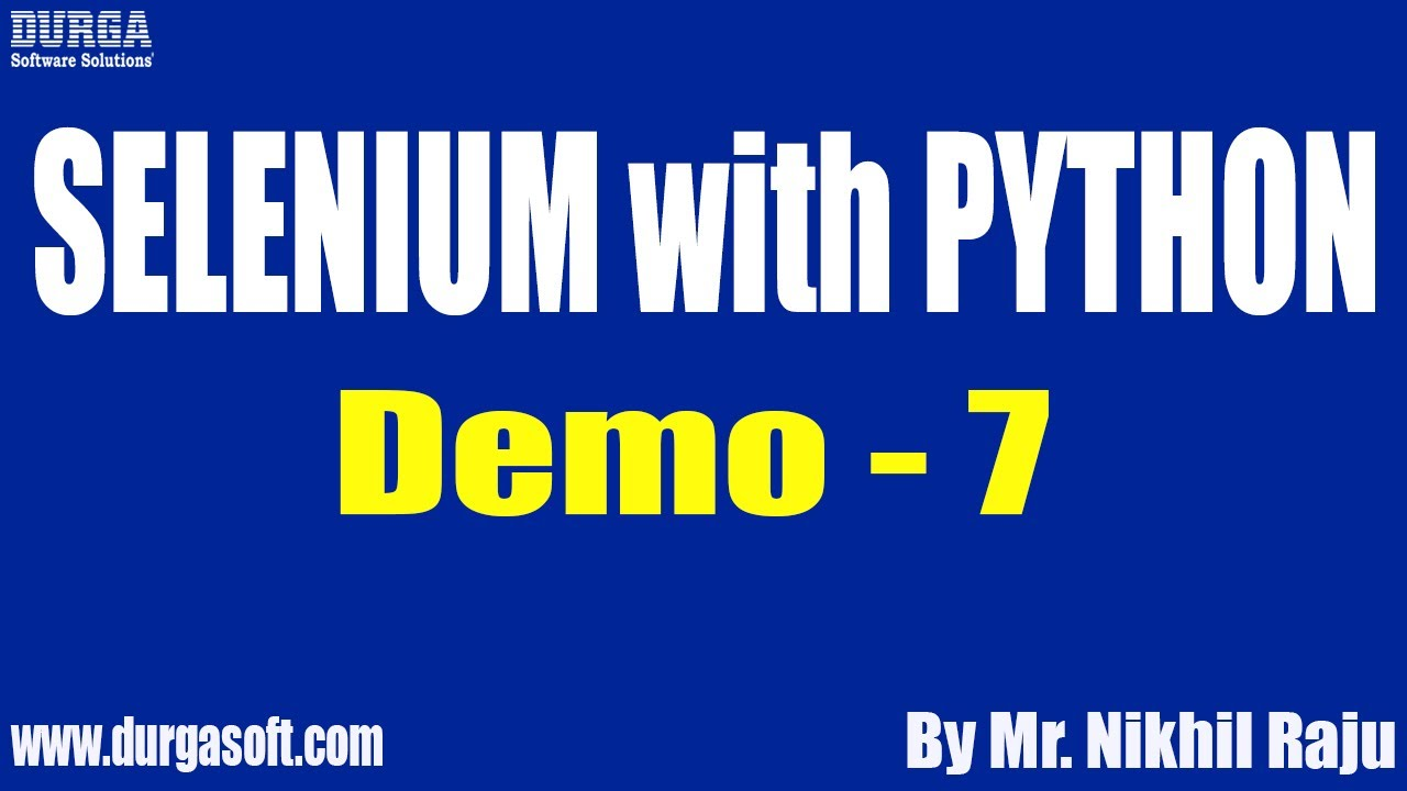 SELENIUM with PYTHON tutorials || Demo – 7 || by Mr. Nikhil Raju On 19-03-2021 @8AM IST