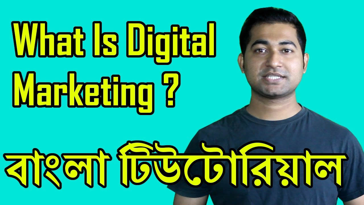 Digital Marketing Bangla Tutorial – What it is? How does it work?