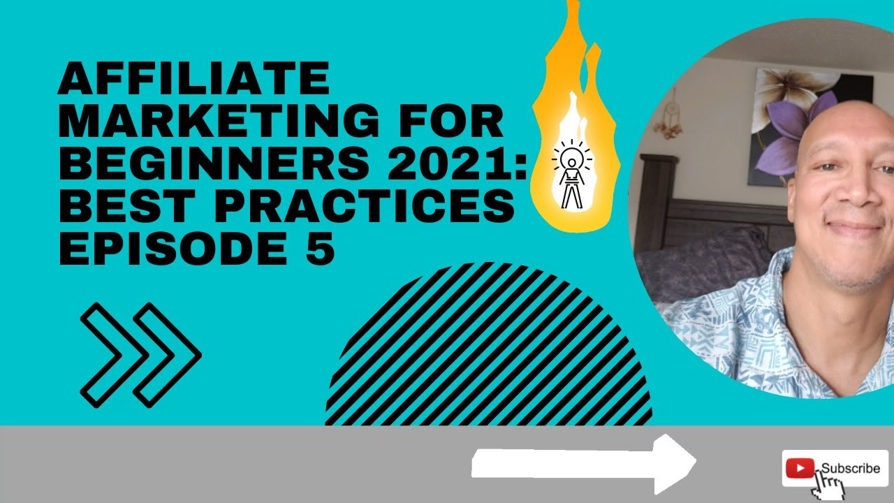 Affiliate marketing for beginners 2021: Best practices episode 5